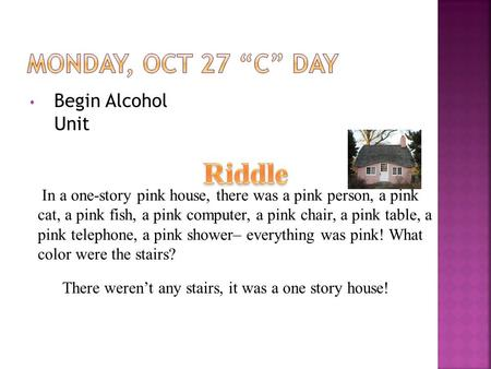 Begin Alcohol Unit In a one-story pink house, there was a pink person, a pink cat, a pink fish, a pink computer, a pink chair, a pink table, a pink telephone,
