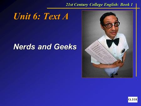 Unit 6: Text A Nerds and Geeks 21st Century College English: Book 1.