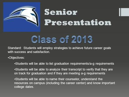 Senior Presentation Standard: Students will employ strategies to achieve future career goals with success and satisfaction. Objectives: Students will be.