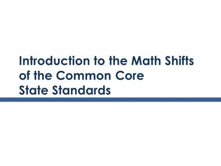 Introduction to the Math Shifts of the Common Core State Standards.