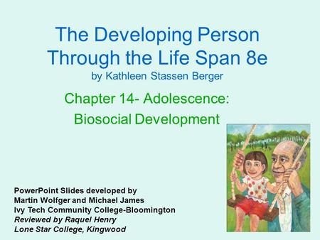 The Developing Person Through the Life Span 8e by Kathleen Stassen Berger Chapter 14- Adolescence: Biosocial Development PowerPoint Slides developed by.