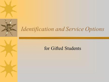 Identification and Service Options for Gifted Students.