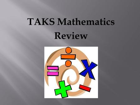 TAKS Mathematics Review.  When you use scientific notation, remember these words: power of 10 a number having 10 as scientific notation a way of its.