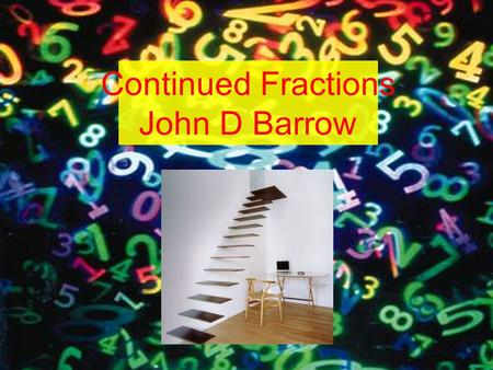 Continued Fractions John D Barrow. Headline in Prairie Life.