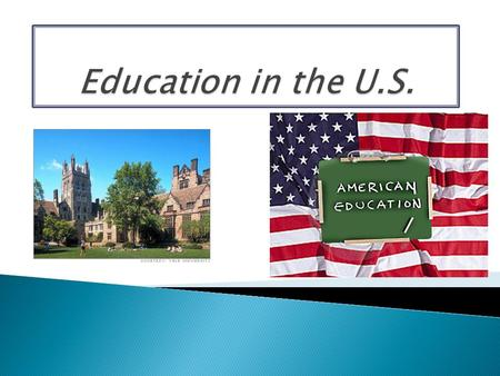  Formal education in the U.S. is divided into a number of distinct educational stages.  Most children enter the public education system around ages.