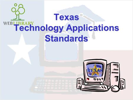 Texas Technology Applications Standards. See TEA's web site about Technology Applications.TEA's web site about Technology Applications. with Anita Givens,