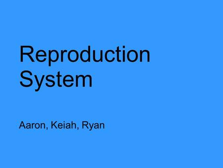 Reproduction System Aaron, Keiah, Ryan. Why is reproduction important? oYou only live once. oA population transcends finite life only be reproduction,