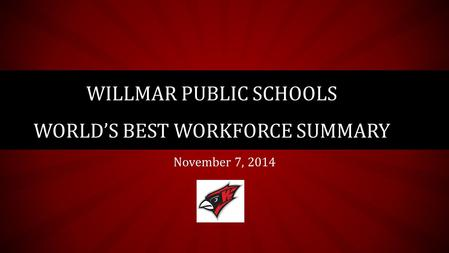 November 7, 2014 WILLMAR PUBLIC SCHOOLS WORLD'S BEST WORKFORCE SUMMARY.