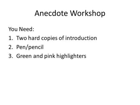 Anecdote Workshop You Need: Two hard copies of introduction Pen/pencil