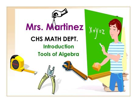 Mrs. Martinez CHS MATH DEPT. Introduction Tools of Algebra.