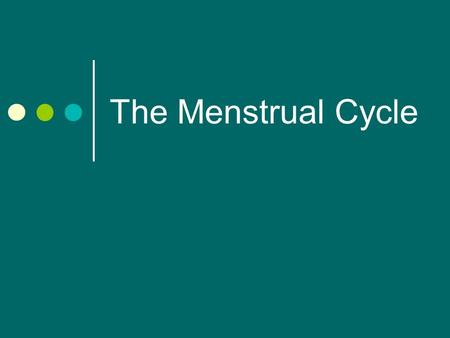 The Menstrual Cycle. 1. When does a girl usually get her first menstrual period? 2-2 ½ years after the girl's breasts begin to develop.