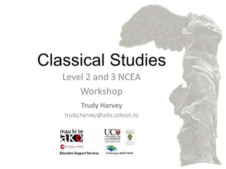 Classical Studies Level 2 and 3 NCEA Workshop Trudy Harvey