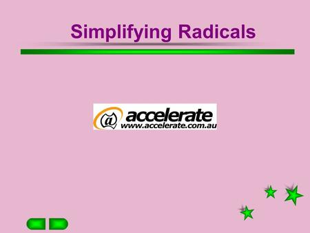 Simplifying Radicals Radicals Simplifying Radicals Express 45 as a product using a square number Separate the product Take the square root of the perfect.