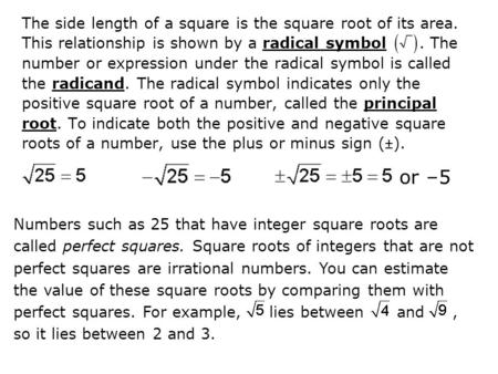 or –5 The side length of a square is the square root of its area.