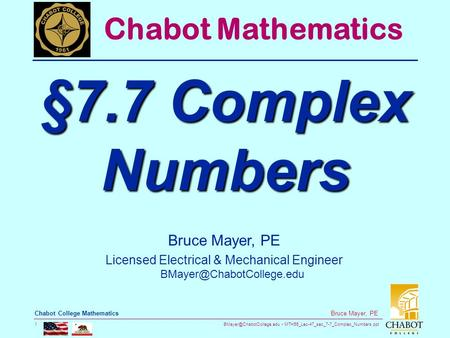 MTH55_Lec-47_sec_7-7_Complex_Numbers.ppt 1 Bruce Mayer, PE Chabot College Mathematics Bruce Mayer, PE Licensed Electrical & Mechanical.