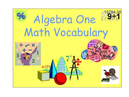 Algebra One Math Vocabulary. Absolute Value A number's distance from zero on a number line. Examples: 3.