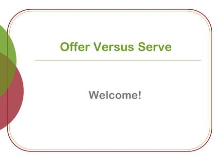 Offer Versus Serve Welcome! Offer Versus Serve Is this meal reimbursable?