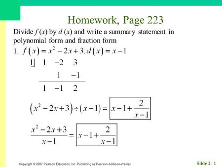 Homework, Page 223 Divide f (x) by d (x) and write a summary statement in polynomial form and fraction form 1.