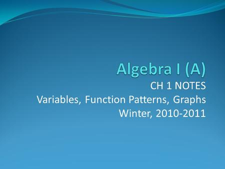 CH 1 NOTES Variables, Function Patterns, Graphs Winter, 2010-2011.