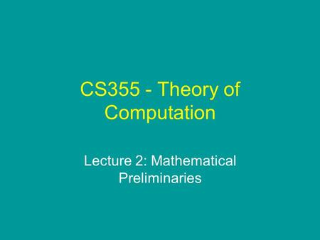 CS355 - Theory of Computation Lecture 2: Mathematical Preliminaries.