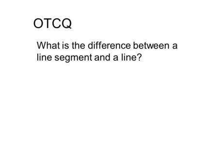 What is the difference between a line segment and a line?