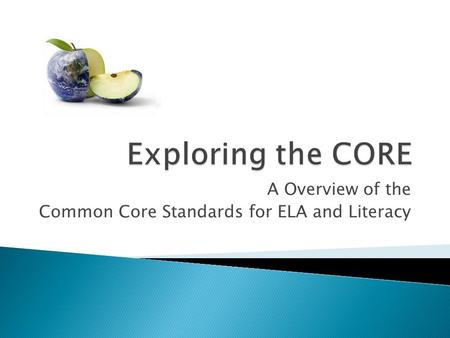 A Overview of the Common Core Standards for ELA and Literacy.