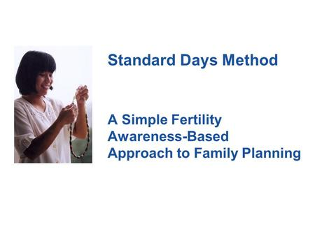 Standard Days Method A Simple Fertility Awareness-Based Approach to Family Planning.