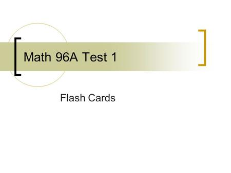 Math 96A Test 1 Flash Cards Math 96 Test 1 Real numbers & properties Solve equations & inequalities Absolute Value equations & inequalities Translation.