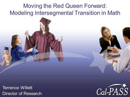 Moving the Red Queen Forward: Modeling Intersegmental Transition in Math Terrence Willett Director of Research.