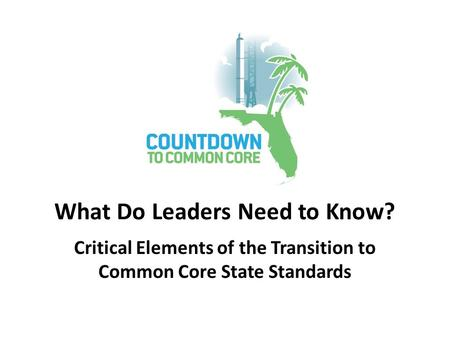Critical Elements of the Transition to Common Core State Standards What Do Leaders Need to Know?