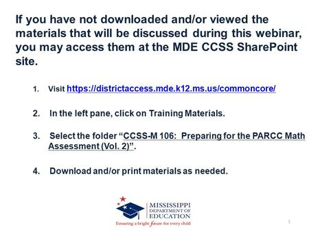 1 If you have not downloaded and/or viewed the materials that will be discussed during this webinar, you may access them at the MDE CCSS SharePoint site.