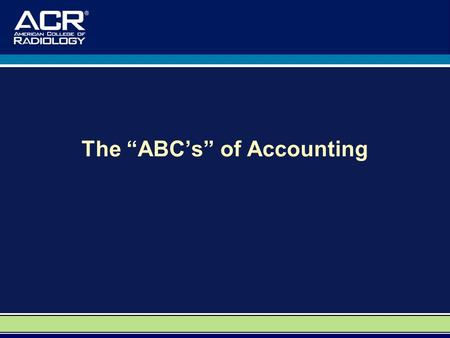 "The ""ABC's"" of Accounting. A Special Thank You to: Dr. David M. Yousem, M.D., M.B.A. Professor, Department of Radiology Vice Chairman of Program Development."