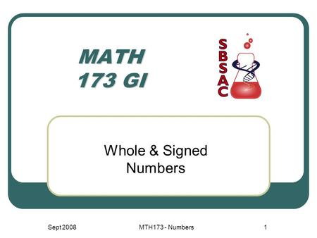 MATH 173 GI Whole & Signed Numbers Sept 2008MTH173 - Numbers1.