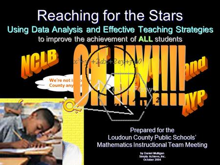 Reaching for the Stars Using Data Analysis and Effective Teaching Strategies to improve the achievement of ALL students Prepared for the Loudoun County.