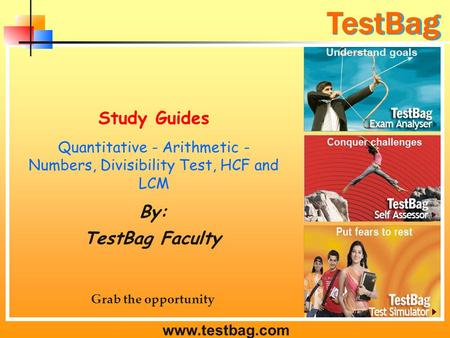 TestBag www.testbag.com Quantitative - Arithmetic - Numbers, Divisibility Test, HCF and LCM TestBag Faculty Grab the opportunity By: Study Guides.
