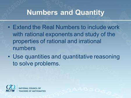 Numbers and Quantity Extend the Real Numbers to include work with rational exponents and study of the properties of rational and irrational numbers Use.