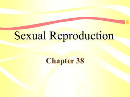 Sexual Reproduction Chapter 38.