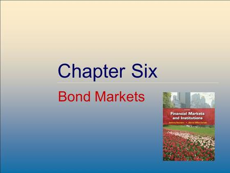 ©2009, The McGraw-Hill Companies, All Rights Reserved 6-1 McGraw-Hill/Irwin Chapter Six Bond Markets.