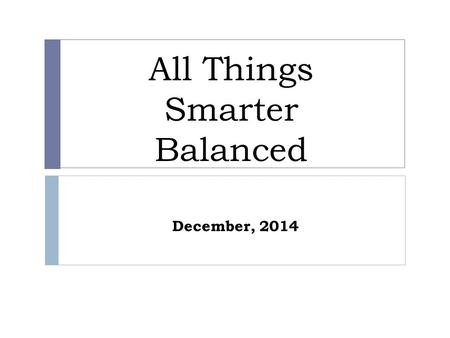 All Things Smarter Balanced December, 2014. Today's Topics  Key messages about Smarter Balanced  Additional information on:  Digital Library  Interim.