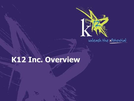 K12 Inc. Overview. K 12 Background Founded in 1999 – based in Herndon, Virginia An education company building a comprehensive, research- and standards-based.