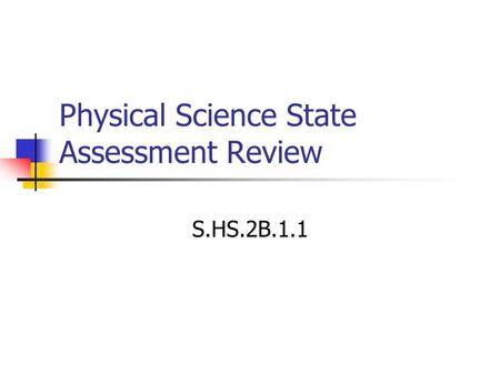 Physical Science State Assessment Review S.HS.2B.1.1.