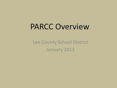 PARCC Overview Lee County School District January 2013.