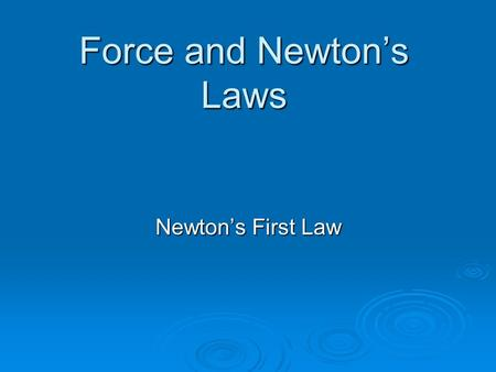 Force and Newton's Laws Newton's First Law. A. Force—push or pull on an object 1. The combination of all the forces acting on an object is the net force.