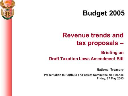 Budget 2005 Revenue trends and tax proposals – Briefing on Draft Taxation Laws Amendment Bill National Treasury Presentation to Portfolio and Select Committee.