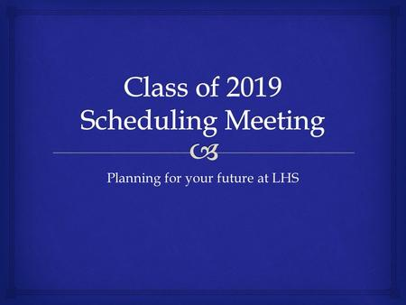 Planning for your future at LHS.   Sarah Robinson  9 th grade  Phil  10 th and 11 th grade, CTEC 