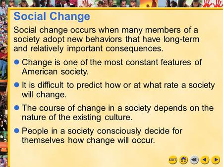 Social Change Social change occurs when many members of a society adopt new behaviors that have long-term and relatively important consequences. Change.