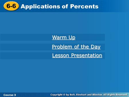 Course 3 6-6 Applications of Percents 6-6 Applications of Percents Course 3 Warm Up Warm Up Problem of the Day Problem of the Day Lesson Presentation Lesson.