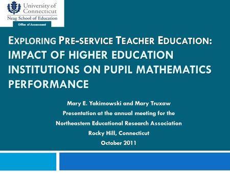 P RE - SERVICE T EACHER E DUCATION : IMPACT OF HIGHER EDUCATION INSTITUTIONS ON PUPIL MATHEMATICS PERFORMANCE EDUCATIONAL RESEARCH FOR THE GOOD OF SOCIETY.