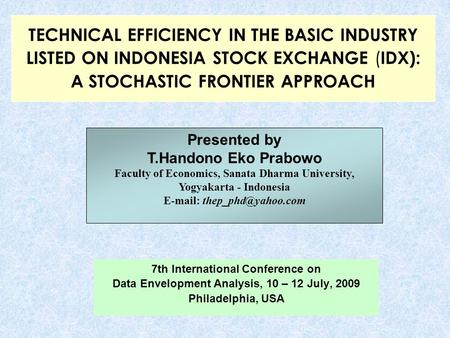 TECHNICAL EFFICIENCY IN THE BASIC INDUSTRY LISTED ON INDONESIA STOCK EXCHANGE ( IDX): A STOCHASTIC FRONTIER APPROACH 7th International Conference on Data.