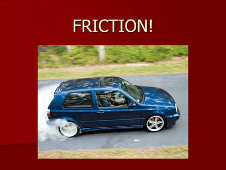 FRICTION!. Friction – force that opposes (slows) motion Friction – force that opposes (slows) motion –Vector Quantity Types of Friction – Rolling, Sliding.
